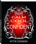 Calm, Cool and Confident