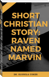 Short Christian Story:  Raven Named Marvin