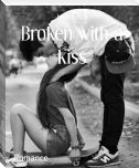 Broken with a kiss