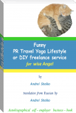 Funny PR Travel Yoga Lifestyle or DIY freelance service for wise Angel, translation from Russian by  Andrei Shaiko  (Autobiographical self – employer business – book) 45 page