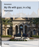 My life with guys, in a big mansion