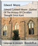 Edward Caldwell Moore : Outline Of The History Of Christian Thought Since Kant