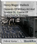 Elements Of Military Art And Science Or,  Course Of Instruction In Strategy,  Fortification, Tactics Of Ba