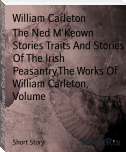 The Ned M'Keown Stories Traits And Stories Of The Irish Peasantry,The Works Of William Carleton,  Volume
