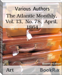 The Atlantic Monthly,  Vol. 13,  No. 78,  April,  1864