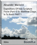Expositions Of holy Scripture Fiscle (Part-I) St. Matthew Chaps. Ix To Xxviii PART 1