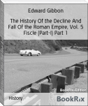 The History Of the Decline And Fall Of the Roman Empire, Vol. 5 Fiscle (Part-I) Part 1