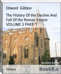 The History Of the Decline And Fall Of the Roman Empire VOLUME 3 PART- 1