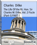The Life Of the Rt. Hon. Sir Charles W. Dilke, Vol. 2 Fiscle (Part-I) PART-1