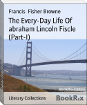 The Every-Day Life Of abraham Lincoln Fiscle (Part-I)