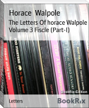 The Letters Of horace Walpole Volume 3 Fiscle (Part-I)