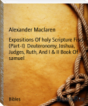 Expositions Of holy Scripture Fiscle (Part-I)  Deuteronomy, Joshua, Judges, Ruth, And I & II Book Of samuel
