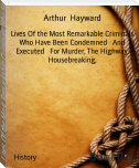 Lives Of the Most Remarkable Criminals Who Have Been Condemned   And Executed   For Murder, The Highway, Housebreaking,