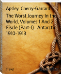 The Worst Journey In the World, Volumes 1 And 2 Fiscle (Part-I)   Antarctic 1910-1913