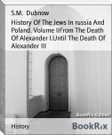 History Of The Jews In russia And Poland. Volume IIFrom The Death Of Alexander I.Until The Death Of Alexander III