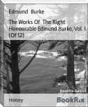 The Works Of  The Right Honourable Edmund Burke, Vol. I. (Of 12)