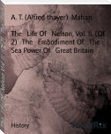 The   Life Of   Nelson, Vol. Ii. (Of 2)   The   Embodiment Of   The   Sea Power Of   Great Britain