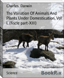 The Variation Of Animals And Plants Under Domestication, Vol. I. (fiscle part-XIII)