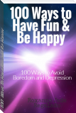 100  Ways To Have Fun and Be Happy