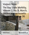 The Bay State Monthly, Volume 2, No. 6, March, 1885 A Massachusetts Magazine Volume-36