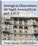Geological Observations On South America(fiscle part-3 of 2)