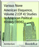 American Eloquence,  Volume 2 (Of 4) Studies In American Political History (1896)