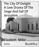 The City Of Delight        A Love Drama Of The Siege And Fall Of Jerusalem
