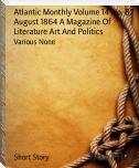 Atlantic Monthly Volume 14 No. 82 August 1864 A Magazine Of Literature Art And Politics