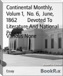 Continental Monthly,  Volum 1,  No. 6,  June,  1862        Devoted To Literature And National Policy