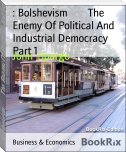 : Bolshevism        The Enemy Of Political And Industrial Democracy  Part 1