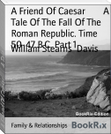 A Friend Of Caesar        A Tale Of The Fall Of The Roman Republic. Time 50-47 B.C. Part 1