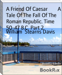 A Friend Of Caesar        A Tale Of The Fall Of The Roman Republic. Time 50-47 B.C. Part 2
