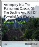 An Inquiry Into The Permanent Causes Of The Decline And Fall Of Powerful And Wealthy Nations Part 1
