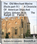 The   Old Merchant Marine (fiscle part-9 )        A Chronicle Of   American Ships And Sailors, Volume 36 In        The