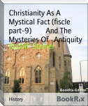 Christianity As A Mystical Fact (fiscle part-9)        And The   Mysteries Of   Antiquity