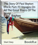 The Story Of Paul Boyton (fiscle Part-11) Voyages On All The Great Rivers Of The World
