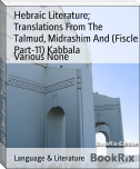 Hebraic Literature; Translations From The   Talmud, Midrashim And (Fiscle Part-11) Kabbala