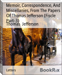 Memoir, Correspondence, And Miscellanies, From The Papers Of Thomas Jefferson (Fiscle Part-3)