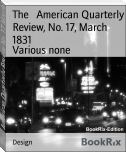 The   American Quarterly Review, No. 17, March 1831
