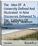The   Idea Of   A University Defined And Illustrated: In Nine     Discourses Delivered To The   Catholics Of   Dublin