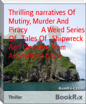 Thrilling narratives Of   Mutiny, Murder And Piracy        A Weird Series Of   Tales Of   Shipwreck And Disaster, From
