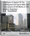 The Opera A Sketch Of The Development Of Opera With Full Descriptions Of All Works In The Modern Repertory