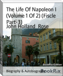 The Life Of Napoleon I (Volume 1 Of 2) (Fiscle Part-3)
