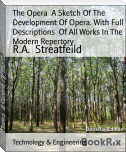 The Opera  A Sketch Of The Development Of Opera. With Full Descriptions  Of All Works In The Modern Repertory