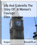 Life And Gabriella The   Story Of   A Woman's Courage