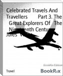 Celebrated Travels And Travellers        Part 3. The   Great Explorers Of   The   Nineteenth Century