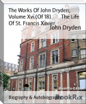 The Works Of John Dryden, Volume Xvi.(Of 18)        The Life Of St. Francis Xavier