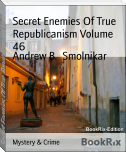 Secret Enemies Of True Republicanism Volume 46