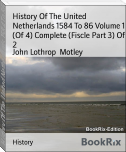 History Of The United Netherlands 1584 To 86 Volume 1 (Of 4) Complete (Fiscle Part 3) Of 2