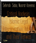 Critical Analysis: Islamic Legal Interpretation, Muftis and Their Fatwas
